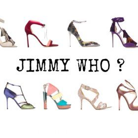Jimmy Choo - WHO?