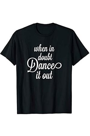 Funny Love Dancing Tee When In Doubt Dance It Out Gift For Dancer Lover Tee T-Shirt